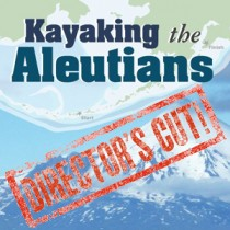 Kayaking the Aleutians - Director's Cut